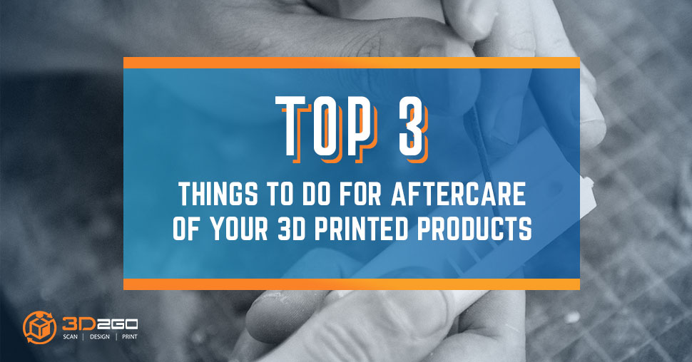 aftercare of 3D printed products