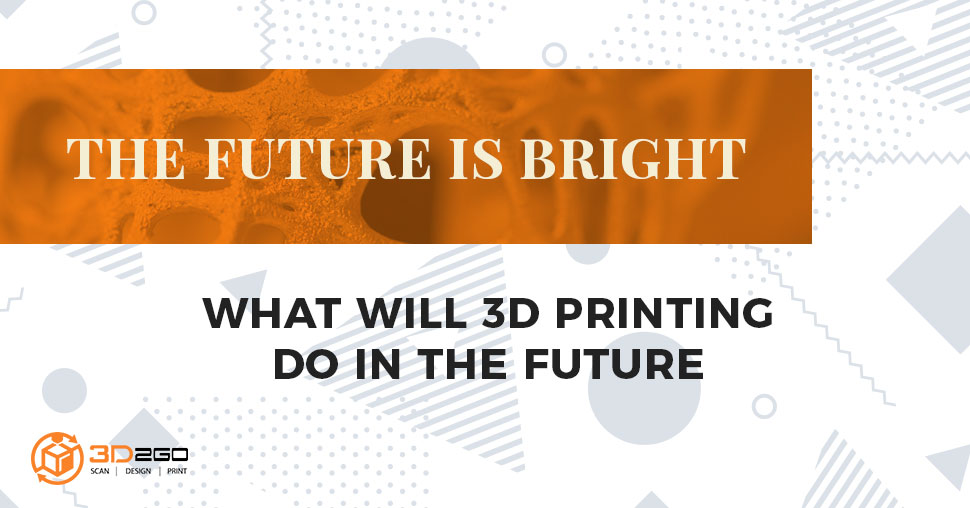 what will 3d printing do in the future