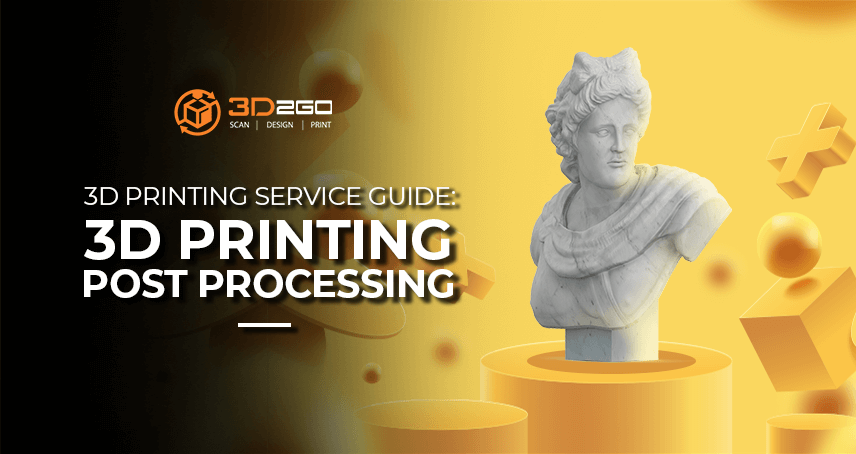 3D Printing Service Guide: 3D Printing Post Processing