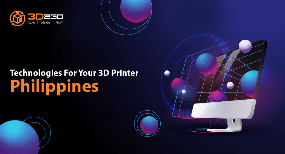 Technologies For Your 3D Printer Philippines