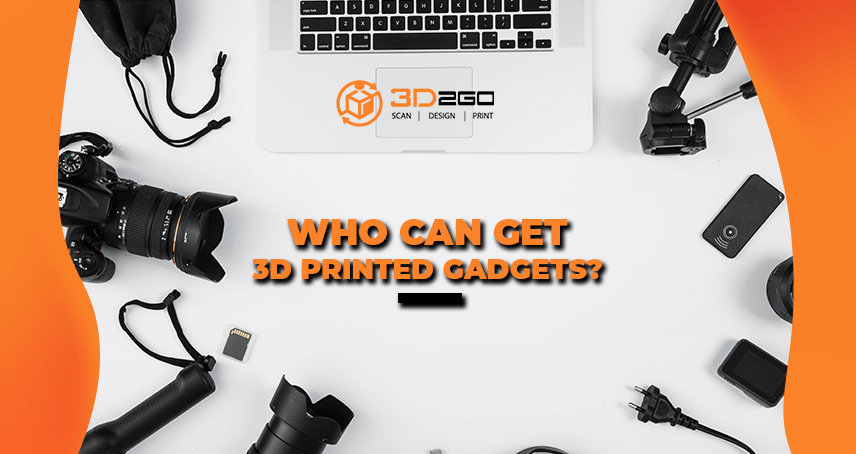 Who Can Get 3D Printed Gadgets