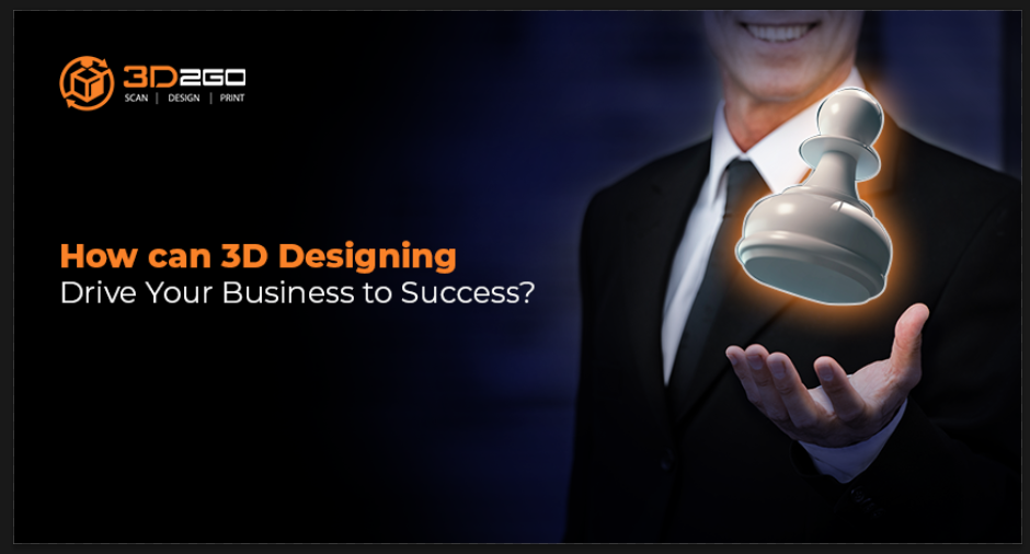 How can 3D Designing Drive Your Business to Success