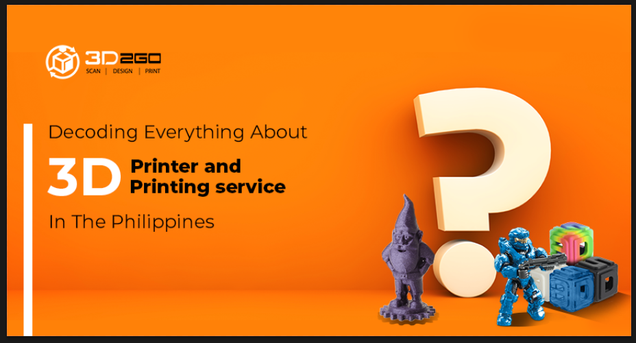 Decoding Everything About 3D Printer and 3D Printing Service in the Philippines