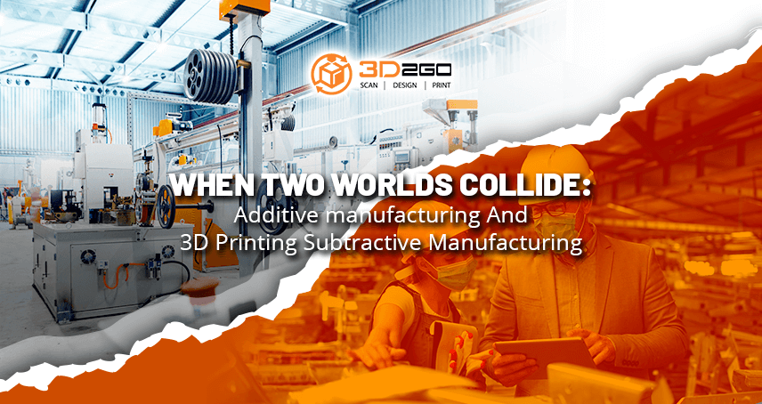 Additive manufacturing And 3D Printing Subtractive Manufacturing