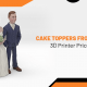 Cake Toppers From The Best 3D Printer Price Philippines