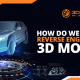 How Do We Process Reverse Engineering 3D Model?