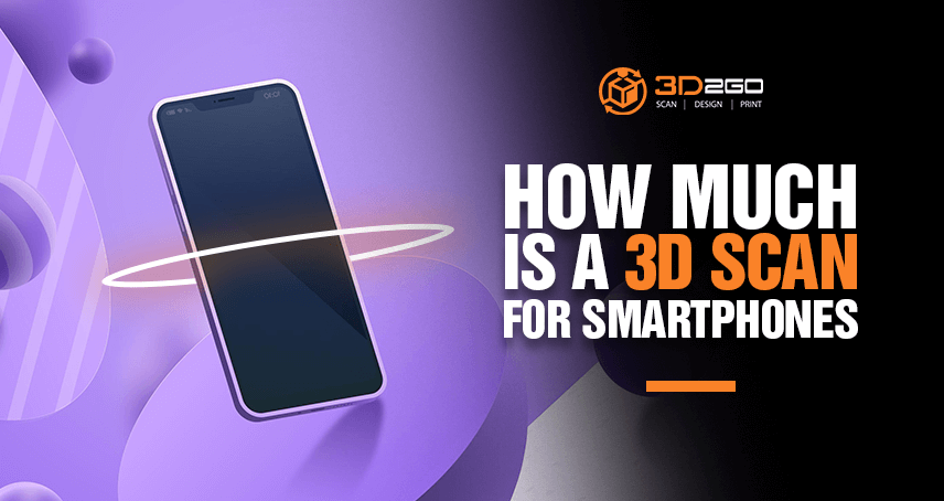 How Much Is A 3D Scan For Smartphones?
