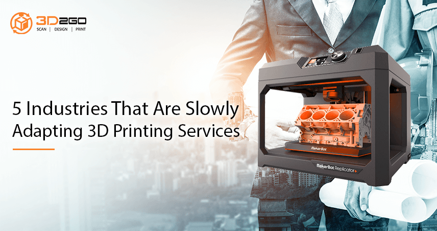 Blog banner for 5 Industries That Are Slowly Adapting 3D Printing Services
