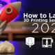How to Launch 3D Printing Services In 2021
