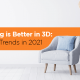 blog banner Everything is Better in 3D Designing Services: Furniture Trends in 2021